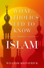 What Catholics Need to Know about Islam Cover Image