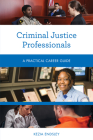 Criminal Justice Professionals: A Practical Career Guide Cover Image