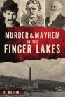 Murder and Mayhem in the Finger Lakes Cover Image