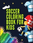 Soccer Coloring Book for Kids: Awesome Color and Activity Sports Book for all Kids - A Creative Sports Workbook with Illustrated Kids Book Cover Image