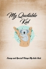 My Quotable Kid; Journal: Funny awesome Parents' Journal for memorable quotes from kids; Notebook/ Journal/ (The Parents Notebook) Cover Image
