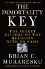 The Immortality Key: The Secret History of the Religion with No Name Cover Image