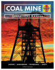 Coal Mine Operations Manual: History * Engineering * Technology * Safety Cover Image