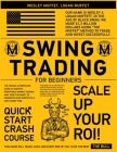 Swing Trading for Beginners: The Tested & Perfected Guide to Identify Profitable Market Swings and