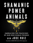 Shamanic Power Animals: Embracing the Teachings of Our Non-Human Friends Cover Image