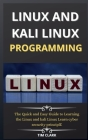 Linux and Kali Linux Programming: The Quick and Easy Guide to Learning the Linux and kali Linux Learn cyber security principle Cover Image