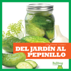 del Jardín Al Pepinillo (from Garden to Pickle) Cover Image