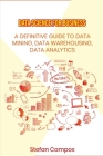 Data Science for Business: A Definitive Guide to Data Mining, Data Warehousing, Data Analytics, Modelling, Visualization, Regression Analysis Cover Image