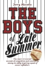 The Boys of Late Summer: One man's irreverent account of competition and comradery among an oddly inspiring squad of senior softballers Cover Image