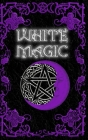 White Magic Spell Book: Wiccan White Magic Spell Book for Beginners Cover Image