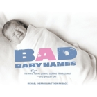 Bad Baby Names: The Worst True Names Parents Saddled Their Kids With, and You Can Too! Cover Image