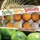 Spiky, Slimy, Smooth: What Is Texture? (Jane Brocket's Clever Concepts) Cover Image
