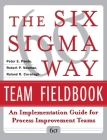 The Six SIGMA Way Team Fieldbook: An Implementation Guide for Process Improvement Teams Cover Image