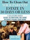 How to Clean Out Your Parents' Estate in 30 Days or Less Cover Image
