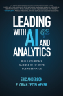 Leading with AI and Analytics: Build Your Data Science IQ to Drive Business Value Cover Image