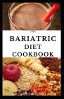 The Bariatric Diet Cookbook: Dietary Guidance and Delicious Recipes For Post And Pre Weight Loss Surgery: Includes Meal Plan and Food List Cover Image