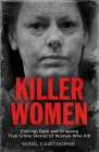 Killer Women: Chilling, Dark, and Gripping True Crime Stories of Women Who Kill Cover Image