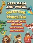 keep calm and watch detective Princeton how he will behave with plant and animals: A Gorgeous Coloring and Guessing Game Book for Princeton /gift for Cover Image