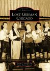 Lost German Chicago (Images of America (Arcadia Publishing)) Cover Image