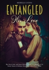 Entangled: His Love, Her Secret Life, and Some Wicked Games. A collection of 34 Erotic Stories to Release Stress after a Busy Day Cover Image