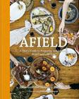 Afield: A Chef's Guide to Preparing and Cooking Wild Game and Fish Cover Image