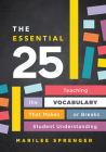 The Essential 25: Teaching the Vocabulary That Makes or Breaks Student Understanding Cover Image