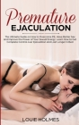 Premature Ejaculation: The Ultimate Guide on How to Overcome PE, Have Better Sex and Improve the Power of Your Sexual Energy. Learn How to Ge Cover Image