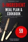 Incredibly Easy 5-Ingredient Meal Plan and Cookbook: 6 Week Meal Plan, Shopping List, Kitchen Tips Cover Image
