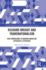 Richard Wright and Transnationalism: New Dimensions to Modern American Expatriate Literature (Routledge Transnational Perspectives on American Literature) Cover Image