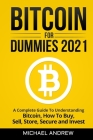 Bitcoin for Dummies 2021: A Complete Guide To Understanding Bitcoin, How To Buy, Sell, Store, Secure and Invest Cover Image