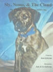 Sly, Nemo, & The Cloud: The amazing journey of a boy and his dog Cover Image