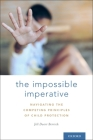 The Impossible Imperative: Navigating the Competing Principles of Child Protection Cover Image