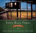 Town Ball Parks of Minnesota: Exploring the Heritage of the State's Unique, Historic and Most Beloved Ballparks Cover Image