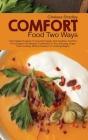 Comfort Food Two Ways: Tailor Made Program to Favorite Classic and Healthier Comfort Food Sugar Free Recipes Cookbook for Your Everyday Sugar Cover Image