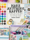 Make Anything Happen: A Creative Guide to Vision Boards, Goal Setting, and Achieving the Life of Your Dreams Cover Image
