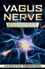 Vagus Nerve: A Scientific Guide to Access and Activate the Healing Power of Your Vagus Nerve with Self-Help Exercises to Reduce Inf Cover Image