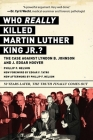 Who REALLY Killed Martin Luther King Jr.?: The Case Against Lyndon B. Johnson and J. Edgar Hoover Cover Image