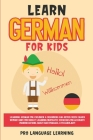Learn German for Kids: Learning German for Children & Beginners Has Never Been Easier Before! Have Fun Whilst Learning Fantastic Exercises fo Cover Image