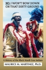 No I Won't Bow Down on That Dirty Ground: A History of the Black Mardi Gras Indians Cover Image