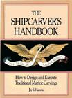 The Shipcarver's Handbook: How to Design and Execute Traditional Marine Carvings Cover Image