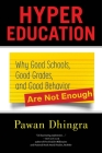 Hyper Education: Why Good Schools, Good Grades, and Good Behavior Are Not Enough Cover Image