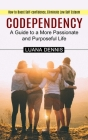 Codependency: How to Boost Self-confidence, Eliminate Low Self Esteem (A Guide to a More Passionate and Purposeful Life) Cover Image