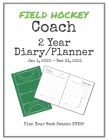 Field Hockey Coach 2020-2021 Diary Planner: Organize all Your Games, Practice Sessions & Meetings with this Convenient Monthly Scheduler Cover Image