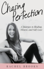 Chasing Perfection: A Journey to Healing, Fitness, and Self-Love Cover Image