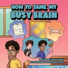 How To Tame My Busy Brain Cover Image