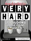 Very Hard 100 Sudoku Large Print Puzzles: Level 18 Book #09 Guaranteed to Provide You With Many Hours of Exciting Fun Cover Image