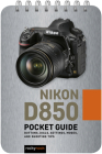 Nikon D850: Pocket Guide: Buttons, Dials, Settings, Modes, and Shooting Tips Cover Image