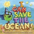 I Can Save the Ocean!: The Little Green Monster Cleans Up the Beach (Little Green Books) Cover Image