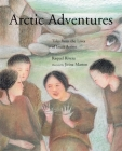 Arctic Adventures: Tales from the Lives of Inuit Artists Cover Image