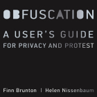 Obfuscation: A User's Guide for Privacy and Protest Cover Image